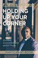 Holding Up Your Corner Participant Book: Guided Conversations About Race Paperback
