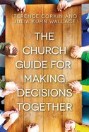 Church Guide For Making Decisions Together Paperback
