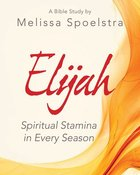 Elijah Women's Bible Study: Spiritual Stamina in Every Season (Participant Workbook) Paperback