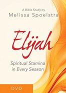 Elijah Women's Bible Study: Spiritual Stamina in Every Season (Dvd) DVD
