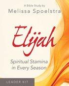 Elijah Women's Bible Study: Spiritual Stamina in Every Season (Leader Kit) Pack