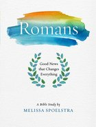 Romans - Women's Bible Study: Good News That Changes Everything (Workbook) Paperback