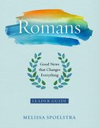 Romans - Women's Bible Study: Good News That Changes Everything (Leader Guide) Paperback