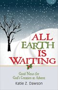All Earth is Waiting: Good News For God's Creation At Advent Paperback