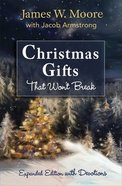 Christmas Gifts That Won't Break: Expanded Edition With Devotions Paperback