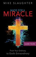 Made For a Miracle: From Your Ordinary to God's Extraordinary (Leader Guide) Paperback