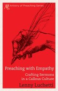 Preaching With Empathy - Crafting Sermons in a Callous Culture (Artistry Of Preaching Series) Paperback