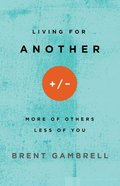 Living For Another: More of Others, Less of You Paperback