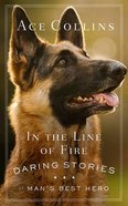 In the Line of Fire: More Stories of Man's Best Hero Paperback