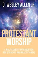 Protestant Worship: A Multisensory Introduction For Students and Practitioners Paperback