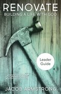 Renovate Leader Guide: Building a Life With God (The Connected Life Series) Paperback