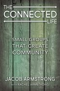 Connected Life, The: Small Groups That Create Community (The Connected Life Series) Paperback