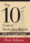Top 10 United Methodist Beliefs: DVD With Leader Guide Pack