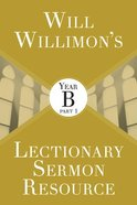 Will Willimon's Lectionary Sermon Resource - Year B Part 1 (Lectionary Sermon Resource Series) Paperback