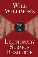 Will Willimon's Lectionary Sermon Resource, Year C Part 2 Paperback