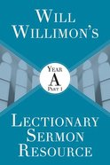 Will Willimon's Lectionary Sermon Resource: Year a Part 1 Paperback
