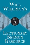 Will Willimon's Lectionary Sermon Resource: Year a Part 2 Paperback
