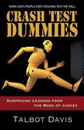 Crash Test Dummies: Surprising Lessons From the Book of Judges Paperback