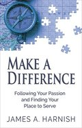 Make a Difference: Following Your Passion and Finding Your Place to Serve Paperback