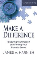 Make a Difference: Following Your Passion and Finding Your Place to Serve (Leader Guide) Paperback