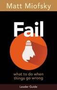 Fail: What to Do When Things Go Wrong (Leader Guide) Paperback