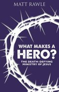 What Makes a Hero?: The Death-Defying Ministry of Jesus Paperback