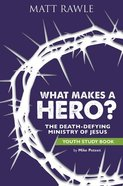 What Makes a Hero?: The Death-Defying Ministry of Jesus (Youth Study Book) Paperback