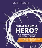 What Makes a Hero?: The Death-Defying Ministry of Jesus (Worship Resources Flash Drive) Usb Flash Memory
