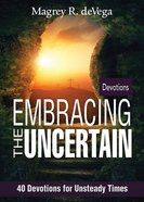 Embracing the Uncertain: 40 Devotions For Unsteady Times Paperback