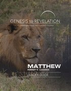 Matthew : A Comprehensive Verse-By-Verse Exploration of the Bible (Leader Guide) (Genesis To Revelation Series) Paperback