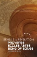 Proverbs, Ecclesiastes, Song of Songs : A Comprehensive Verse-By-Verse Exploration of the Bible (Participant Book) (Genesis To Revelation Series) Paperback