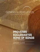 Proverbs, Ecclesiastes, Song of Songs : A Comprehensive Verse-By-Verse Exploration of the Bible (Leader Guide) (Genesis To Revelation Series) Paperback