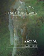 John : A Comprehensive Verse-By-Verse Exploration of the Bible (Leader Guide) (Genesis To Revelation Series) Paperback
