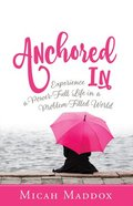 Anchored in: Experience a Power-Full Life in a Problem-Filled World Paperback