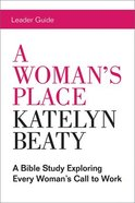 A Woman's Place: A Bible Study Exploring Every Woman's Call to Work (Leader Guide) Paperback