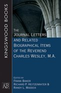 The Journal Letters and Related Biographical Items of the Reverend Charles Wesley, M.A. Paperback