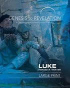 Luke : A Comprehensive Verse-By-Verse Exploration of the Bible (Participant Book, Large Print) (Genesis To Revelation Series) Paperback