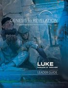 Luke : A Comprehensive Verse-By-Verse Exploration of the Bible (Leader Guide) (Genesis To Revelation Series) Paperback