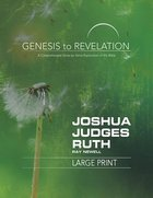 Joshua, Judges, Ruth : A Comprehensive Verse-By-Verse Exploration of the Bible (Participant Book, Large Print) (Genesis To Revelation Series) Paperback