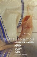 Hebrews, James, 1&2 Peter, 1,2,3 John, Jude : A Comprehensive Verse-By-Verse Exploration of the Bible (Participant Book) (Genesis To Revelation Series Paperback