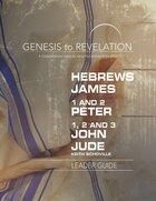Hebrews, James, 1&2 Peter, 1,2,3 John, Jude : A Comprehensive Verse-By-Verse Exploration of the Bible (Leader Guide) (Genesis To Revelation Series) Paperback