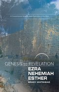 Ezra, Nehemiah, Esther : A Comprehensive Verse-By-Verse Exploration of the Bible (Participant Book) (Genesis To Revelation Series) Paperback