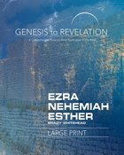 Ezra, Nehemiah, Esther a Comprehensive Verse-By-Verse Exploration of the Bible (Participant Book Large Print) (Genesis To Revelation Series) Paperback