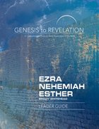 Ezra, Nehemiah, Esther : A Comprehensive Verse-By-Verse Exploration of the Bible (Leader Guide) (Genesis To Revelation Series) Paperback