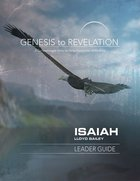 Isaiah : A Comprehensive Verse-By-Verse Exploration of the Bible (Leader Guide) (Genesis To Revelation Series) Paperback