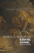 Ezekiel, Daniel : A Comprehensive Verse-By-Verse Exploration of the Bible (Participant Book) (Genesis To Revelation Series) Paperback
