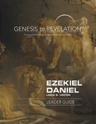 Ezekiel, Daniel : A Comprehensive Verse-By-Verse Exploration of the Bible (Leader Guide) (Genesis To Revelation Series) Paperback