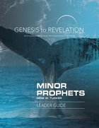 Minor Prophets : A Comprehensive Verse-By-Verse Exploration of the Bible (Leader Guide) (Genesis To Revelation Series) Paperback