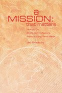 A Mission That Matters: Crafting Short-Term Missions That Last a Lifetime Paperback