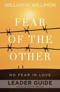 Fear of the Other: No Fear in Love (Leader Guide) Paperback
